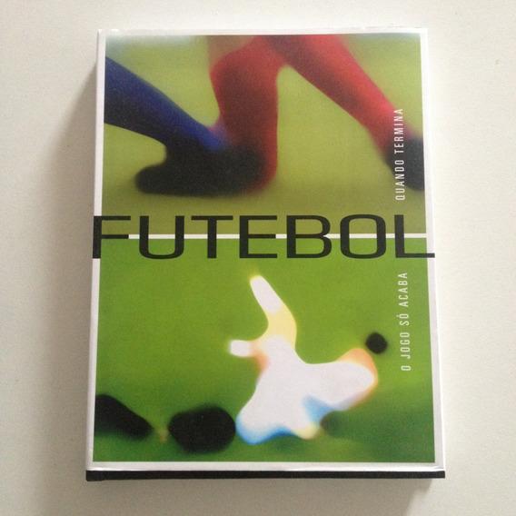 Livro Futebol O Jogo Só Acaba Quando Termina - Capa Dura C3