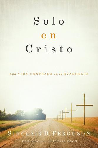 Imagen 1 de 2 de Solo En Cristo, Sinclair Ferguson
