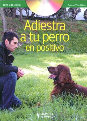 Imagen 1 de 3 de Adiestra A Tu Perro En Positivo (con Dvd), Santi, Hispano