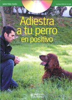Adiestra A Tu Perro En Positivo (con Dvd), Santi, Hispano
