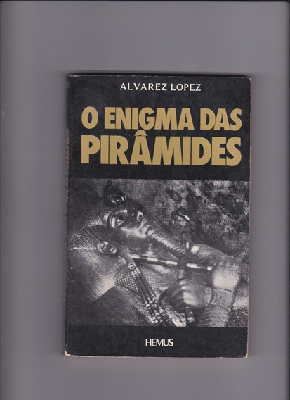 O Enigma Das Pirâmides - Alvares Lopez