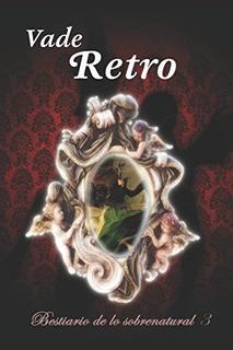 Libro : Vade Retro (bestiario De Lo Sobrenatural) - Benson,