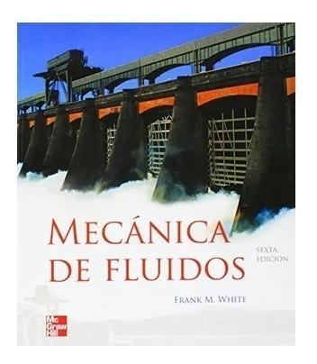 Mecanica De Fluidos (6ta Ed) / Frank White