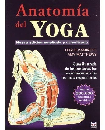 Libro Anatomía Del Yoga : Guia Ilustada - Leslie Kaminoff