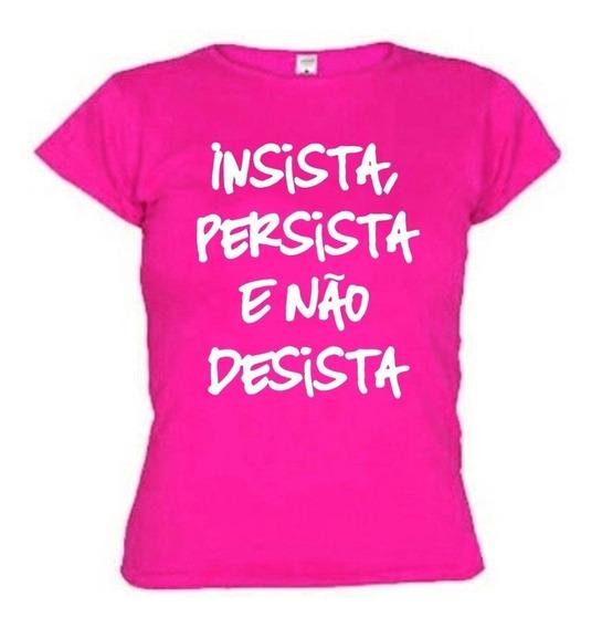 Camiseta Insista Persista E Não Desista Baby Look Feminina
