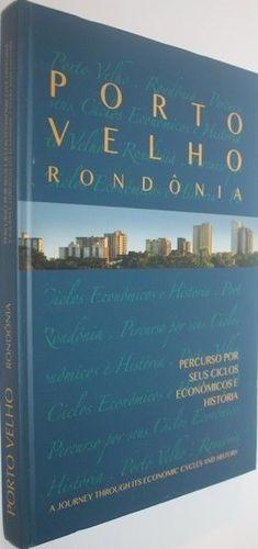 Porto Velho - Rondônia: Percurso Por Seus Ciclos Econômic...