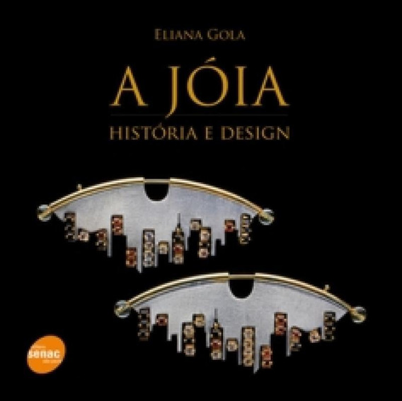 Joia, A - Historia E Design - Senac