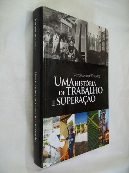 Livro - Uma Historia De Trabalho E Superaçao - Votorantim 90