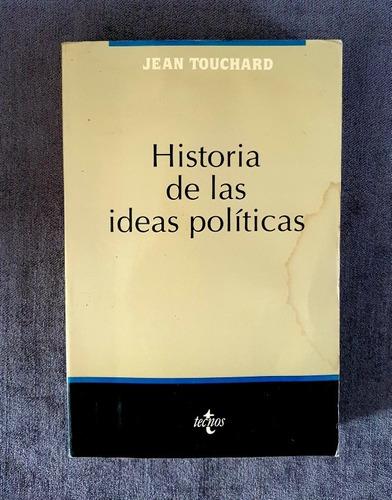 Historia De Las Ideas Políticas, Jean Touchard. Tecnos.