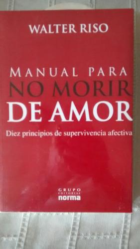 Libro   Manual Para No Morir De Amor  /  Walter Riso