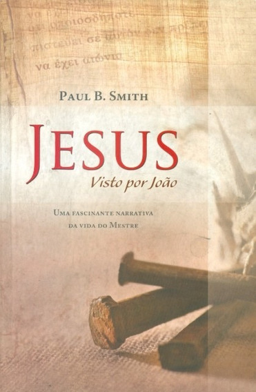 Livro Paul B.smith - Jesus Visto Por João