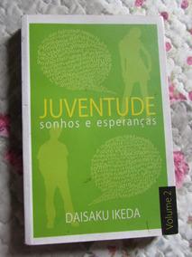 Juventude Sonhos E Esperança Volume 2 Daisaku Ikeda