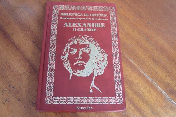Livro Tres Biblioteca De Historia 4 / Alexandre O Grande