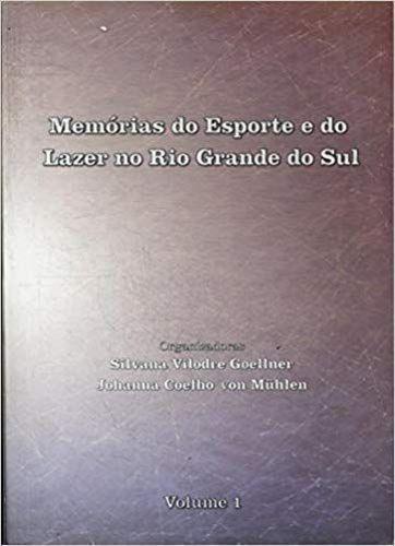 Memórias Do Esporte E Do Lazer No Rio Grande Do Sul - Vol...