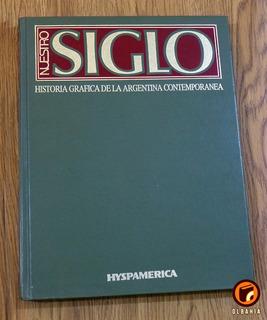 Nuestro Siglo, Historia Gráfica De Argentina Contemporánea