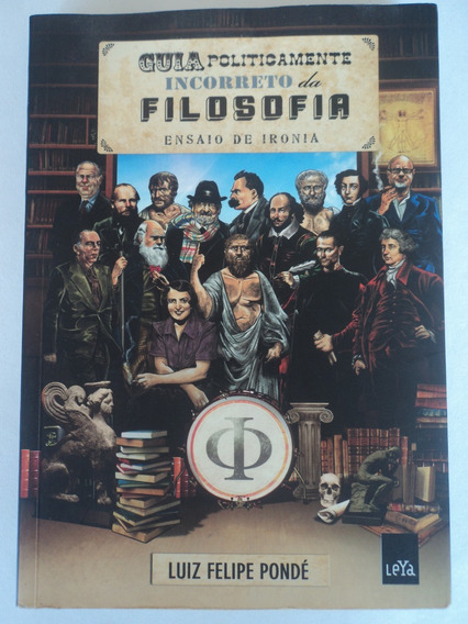 Livro-guia Politicamente Incorreto Da Filosofia:luiz F.pondé