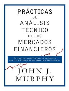 Prácticas De Análisis De Mercados Financieros - John Murphy