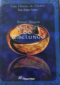 O Anel De Nibelungo - Richard Wagner - Guia Prático Do Ouvin