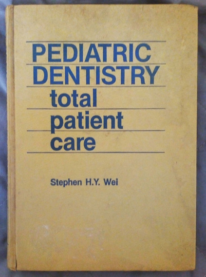 Livro Pediatric Dentistry Total Patient Care - Stephen Wei