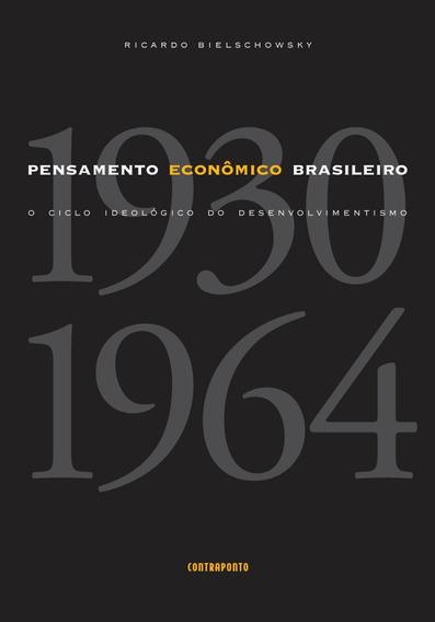 Pensamento Econômico Brasileiro: O Ciclo Ideológico Do Desen