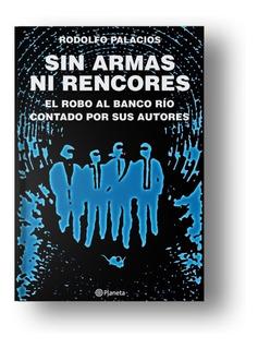 Sin Armas Ni Rencores. El Robo Del Siglo - Rodolfo Palacios
