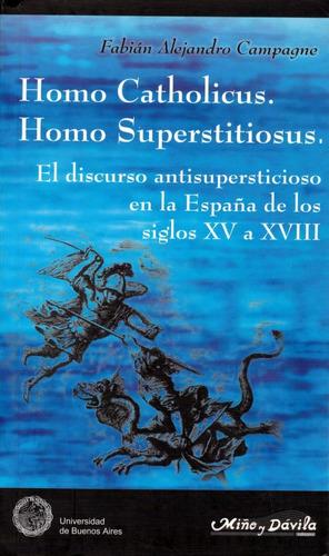 Homo Catholicus. Homo Superstitiosus. Fabián A. Campagne