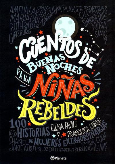Cuentos De Buenas Noches Para Niñas Rebeldes / Elena Favilli