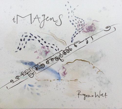 Cd Imagens - Rogério Wolf, Flauta. Música De Ale Guerra