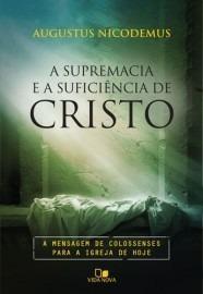 A Supremacia E A Suficiência De Cristo | Augustus Nicodemus