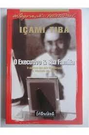 O Executivo & Sua Família - O Sucesso Do Içami Tiba