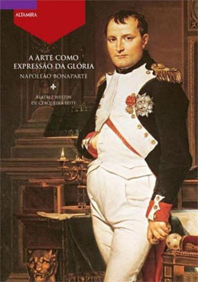 A Arte Como Expressão Da Glória - Napoleão Bonaparte
