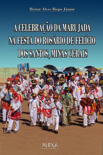Imagem 1 de 1 de A Celebração Da Marujada Na Festa Do Rosário De Felício