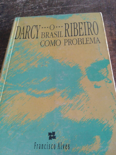 Darcy Ribeiro-o Brasil Como Problema-1995