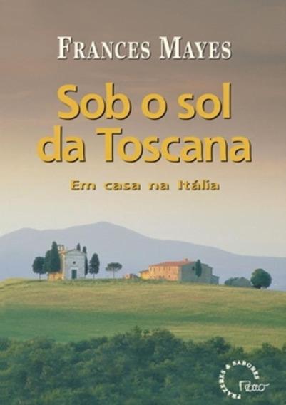 Sob O Sol Da Toscana - Em Casa Na Italia