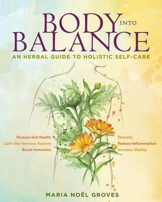Libro - Body Into Balance: An Herbal Guide To Holistic Self-