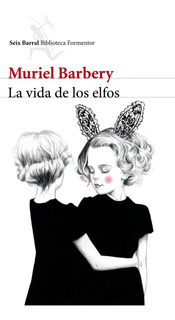 La Vida De Los Elfos De Muriel Barbery - Seix Barral