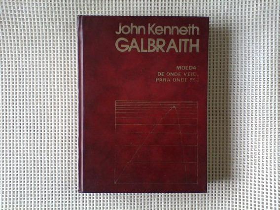 Moeda: De Onde Veio, Para Onde Foi J. K. Galbraith