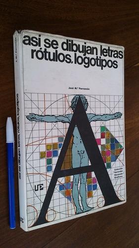 Así Se Dibujan Letras, Rótulos, Logotipos - José M Parramón