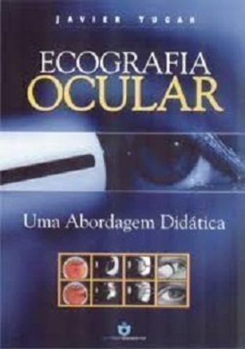 Ecografia Ocular - Uma Abordagem Didática Javier Yugar