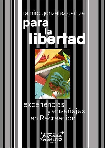 Para La Libertad, Experiencias Y Enseñajes En Recreación