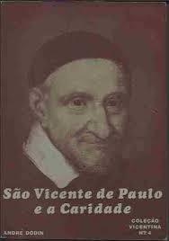 São Vicente De Paulo E A Caridade - Cole André Dodin
