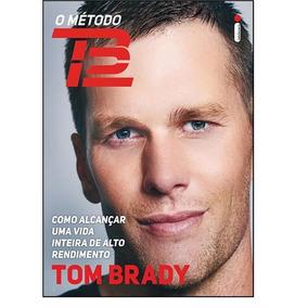 O Método Tb12 - Novo - 2018 - Tom Brady