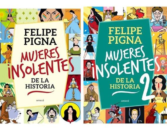 Pack Mujeres Insolentes De La Historia 1 Y 2 - Felipe Pigna