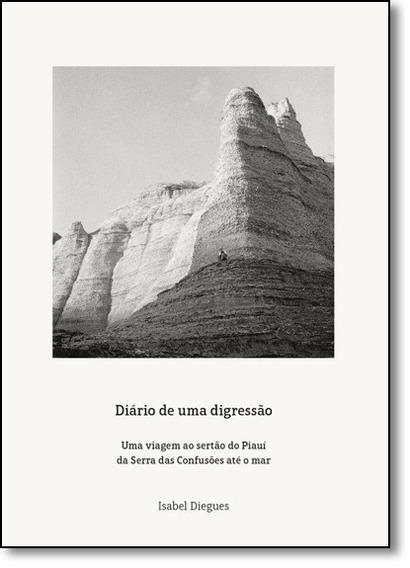 Diário De Uma Digressão: Uma Viagem Ao Sertão Do Piauí D