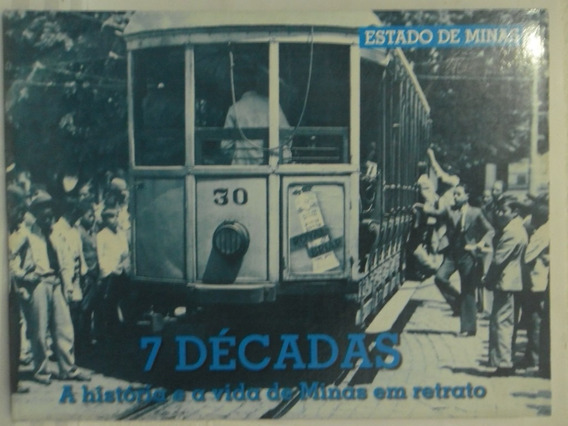 7 Décadas A História De Minas Gerais - Estado De Minas