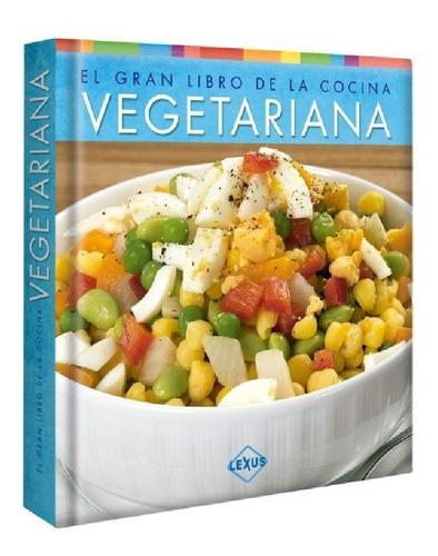 El Gran Libro De La Cocina Vegetariana - Lexus