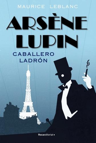 Arsene Lupin. Caballero Ladrón - Leblanc, Maurice