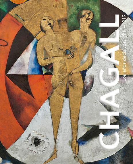 Chagall. Los Años Decisivos 1911 - 1919