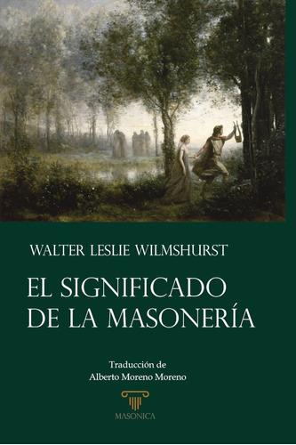 El Significado De La Masonería, De Walter Lesliewilmshurst
