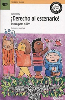 Derecho Al Escenario!. Teatro Para Niños - Antología